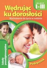 Wędrując ku dorosłości. Podręcznik dla uczniów klas 1-3 szkoły ponadgimnazjalnej (2015). Wychowanie do życia w rodzinie - okładka podręcznika