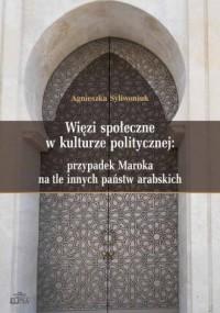 Więzi społeczne w kulturze politycznej: przypadek Maroka na tle innych państw arabskich - okładka książki