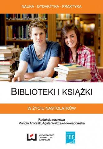 Biblioteki i książki w życiu nastolatków - okładka książki