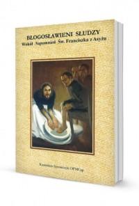 Błogosławieni słudzy. Wokół Napomnień św. Franciszka z Asyżu - okładka książki