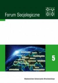 Forum Socjologiczne 5. Cywilizacje w perspektywie socjologicznej. Stan i kierunki badań nad cywilizacjami współczesnego świata - okładka książki