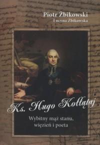 Ksiądz Hugo Kołłątaj. Wybitny mąż stanu, więzień i poeta - okładka książki