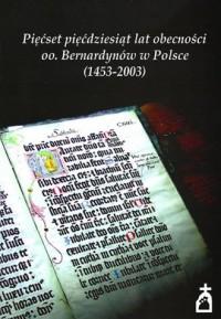 Pięćset pięćdziesiąt lat obecności oo. Bernardynów w Polsce (1453-2003) - okładka książki