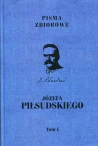 Pisma zbiorowe Józefa Piłsudskiego. Tom 1 - okładka książki