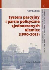 System partyjny i partie polityczne zjednoczonych Niemiec (1990-2013) - okładka książki
