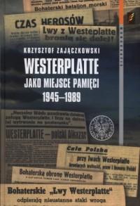 Westerplatte jako miejsce pamięci 1945-1989. Seria: Monografie. Tom 105 - okładka książki