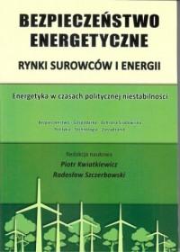 Bezpieczeństwo energetyczne. Rynki surowców i energii - okładka książki