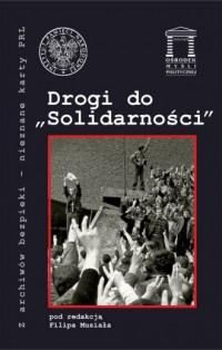 Drogi do Solidarności. Seria: Z archiwów bezpieki - nieznane karty PRL - okładka książki
