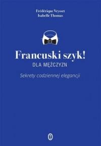 Francuski szyk dla mężczyzn! Sekrety codziennej elegancji - okładka książki