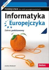 Informatyka Europejczyka. Szkoła ponadgimnazjalna. Podręcznik. Zakres podstawowy. - okładka książki