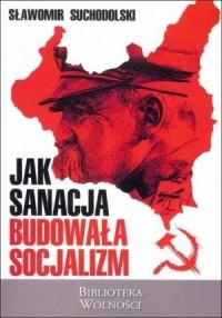 Jak sanacja budowała socjalizm - okładka książki