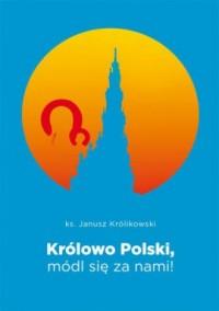 Królowo Polski, módl się za nami! - okładka książki