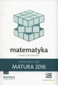 Matematyka. Matura 2016. Vademecum. - okładka podręcznika