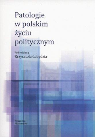Patologie w polskim życiu politycznym - okładka książki