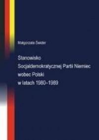 Stanowisko Socjaldemokratycznej Partii Niemiec wobec Polski w latach 1980-1989 - okładka książki
