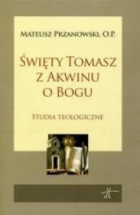 Święty Tomasz z Akwinu o Bogu. Studia teologiczne - okładka książki