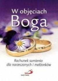 W objęciach Boga. Rachunek sumienia dla narzeczonych i małżonków - okładka książki