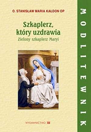 Szkaplerz, kt�ry uzdrawia. Zielony szkaplerz Maryi. Modlitwenik