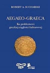 Aegeo-graeca. Ku problemowi greckiej ciągłości kulturowej - okładka książki