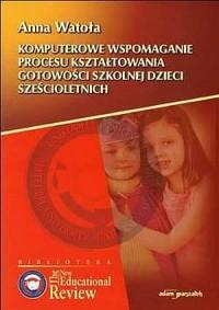Komputerowe wspomaganie procesu kształtowania gotowości szkolnej dzieci sześcioletnich - okładka książki