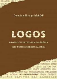 Logos. filozoficzne i teologiczne źródła idei wczesnochrześcijańskiej - okładka książki
