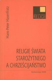 Religie świata starożytnego a chrześcijaństwo. Seria: Mała biblioteka religii - okładka książki