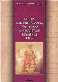 Studia nad propagandą polityczną w Cesarstwie Rzymskim (II-III w.) - okładka książki