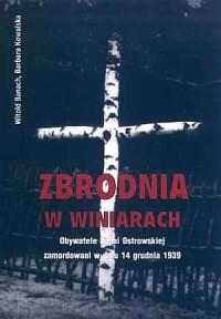 Zbrodnia w Winiarach. Obywatele Ziemii Ostrowskiej zamordowani w dniu 14 grudnia 1939 - okładka książki