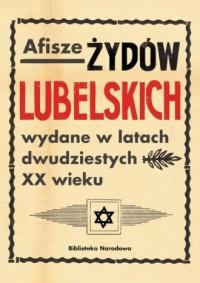 Afisze Żydów lubelskich wydane w latach dwudziestych XX wieku. Dokumenty ze zbiorów Biblioteki Narodowej - okładka książki