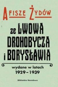 Afisze Żydów ze Lwowa, Drohobycza, i Borysławia wydane w latach 1929-1939 w zbiorach Biblioteki Narodowej - okładka książki