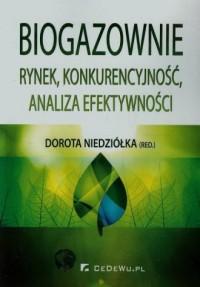 Biogazownie. Rynek, konkurencyjność, analiza efektywności - okładka książki