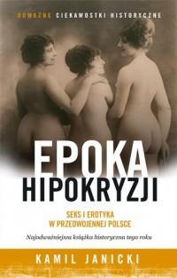 Epoka hipokryzji. Seks i erotyka - okładka książki