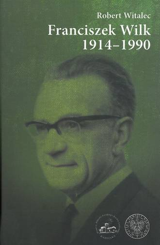 Franciszek Wilk 1914-1990. Biografia - okładka książki