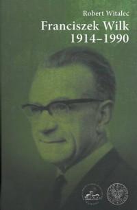 Franciszek Wilk 1914-1990. Biografia ludowca niezłomnego - okładka książki