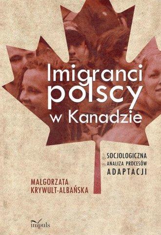 Imigranci polscy w Kanadzie. Socjologiczna - okładka książki