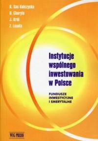Instytucje wspólnego inwestowania w Polsce. Fundusze inwestycyjne i emerytalne - okładka książki