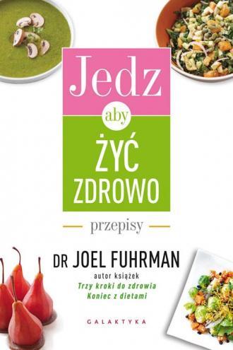 Jedz, aby żyć zdrowo Przepisy - okładka książki
