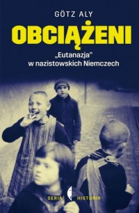 Obciążeni. Eutanazja w nazistowskich - okładka książki