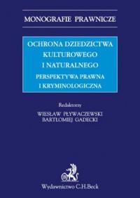 Ochrona dziedzictwa kulturalnego i naturalnego. Perspektywa prawna i kryminologiczna. Seria: Monografie prawnicze - okładka książki