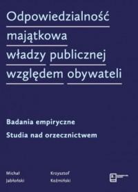 Odpowiedzialność majątkowa władzy publicznej względem obywateli. Badania empiryczne. Studia nad orzecznictwem - okładka książki