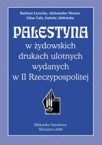 Palestyna w żydowskich drukach ulotnych wydanych w II Rzeczypospolitej - okładka książki