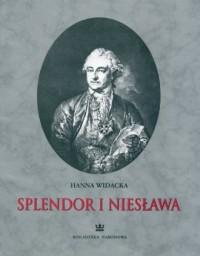Splendor i niesława. Stanisław August Poniatowski w grafice XVIII wieku ze zbiorów polskich - okładka książki