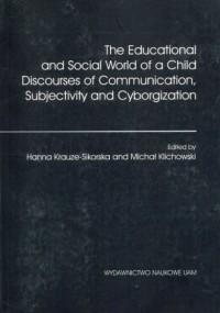 The Educational and Social World of a Child Discourses of Communication, Subjectivity and Cyborgization - okładka książki