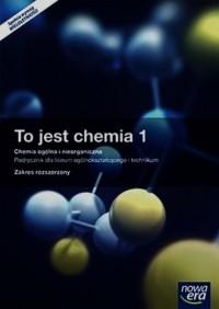 To jest chemia 1. Chemia ogólna i nieorganiczna. Szkoła ponadgimnazjalna. Podręcznik z dostępem do Matura-ROM-u. Zakres rozszerzony - okładka podręcznika