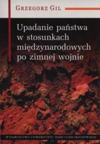 Upadanie państwa w stosunkach międzynarodowych po zimnej wojnie - okładka książki