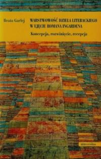 Warstwowość dzieła literackiego w ujęciu Romana Ingardena - okładka książki
