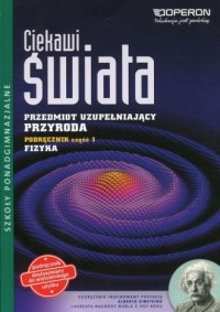 Ciekawi świata. Przyroda. Fizyka cz. 1. Przedmiot uzupełniający. Szkoła ponadgimnazjalna - okładka podręcznika