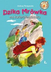 Dzika Mrówka na kurierskim szlaku - okładka książki