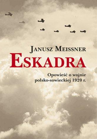 Eskadra. Opowieść o wojnie polsko-sowieckiej - okładka książki