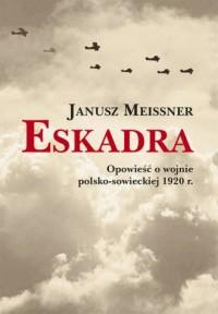 Eskadra. Opowieść o wojnie polsko-sowieckiej 1920 r. - okładka książki